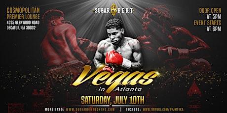 Sugar Bert Boxing Presents - Professional Boxing:Vegas In Atlanta Series II tickets