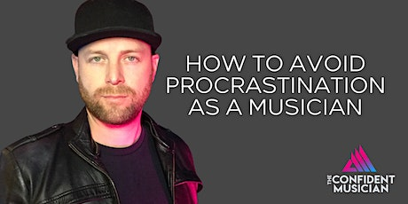 How to avoid procrastination as a musician tickets