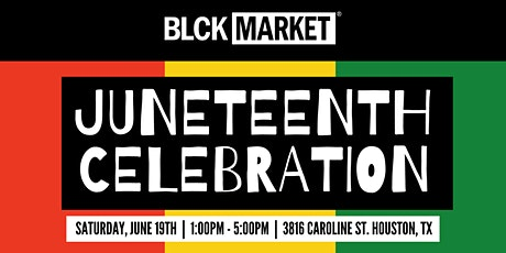 BLCK Market Houston - JUNETEENTH CELEBRATION tickets