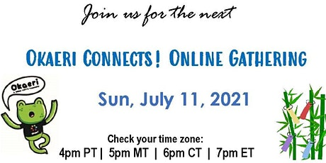 Okaeri Connects! Online Gathering - SUN, JULY 11, 2021 tickets