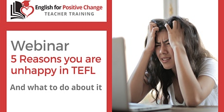 Free Webinar: 5 Reasons you are Unhappy in TEFL - and what to do about it. tickets
