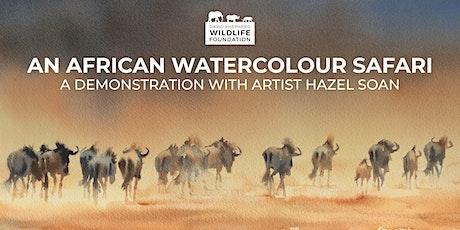 An African Watercolour Safari – A Demonstration with Artist Hazel Soan tickets