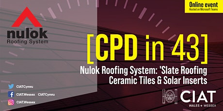 CIAT  Wales + Wessex [CPD in 43] - Nulok Roofing Systems tickets