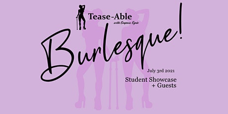 Tease-Able Burlesque Show - Student Showcase + Guests tickets