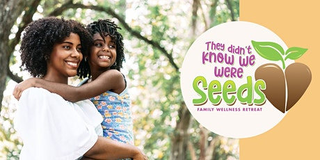 They Didn't Know We Were Seeds - Family Wellness Retreat tickets