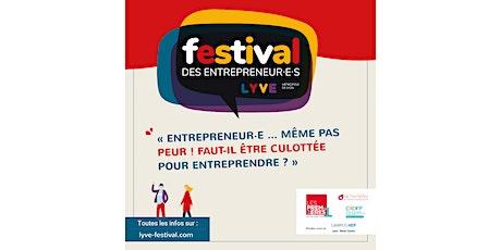 Entrepreneur.e … même pas peur !  Festival des Entrepreneurs LYVE  2021 billets