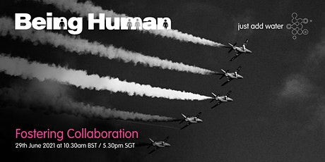 Being Human; Fostering Collaboration tickets