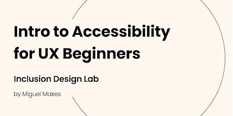Intro to Accessibility for UX Beginners [Inclusive Design Lab Seminar] tickets