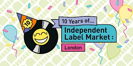 10 Years Of Independent Label Market: London! tickets