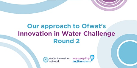 Water Innovation Network/Anglian Water Ofwat competition update tickets