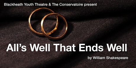 Blackheath Youth Theatre - All's Well That Ends Well tickets