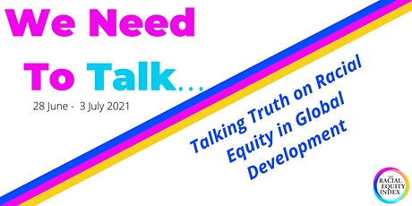 We Need to Talk: Talking Truth on Racial Equity in Global Development tickets