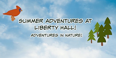 Summer Adventures at Liberty Hall!:  Adventures in Nature! tickets