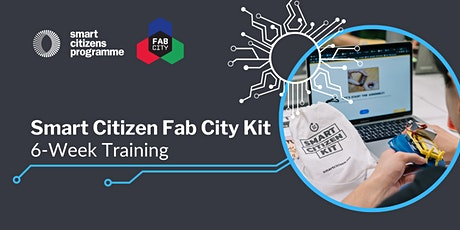 Smart Citizen Fab City Kit: 6-Week Training tickets