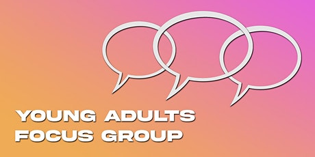 Young Adults Focus Group tickets