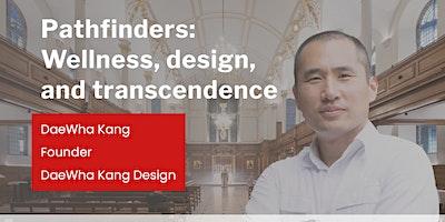 Pathfinders: Wellness, design, and transcendence