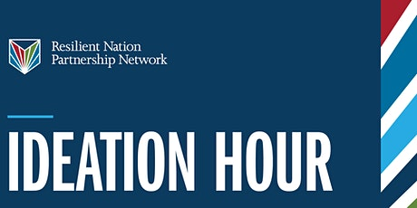 """Resilient Nation Partnership Network """"Ideation Hour"""" tickets"""