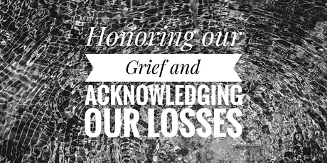 Honoring our Grief and Acknowledging our Losses tickets