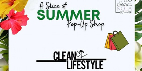 A Slice of Summer Pop-Up Shop featuring Clean Lifestyle, LLC. tickets