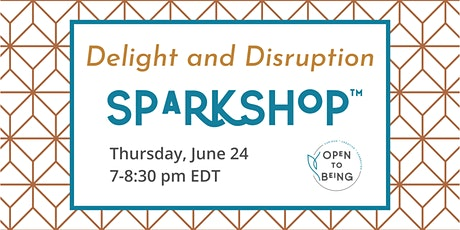 Delight and Disruption Sparkshop™ tickets