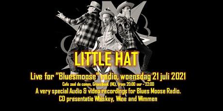 Little hat Live at Bluesmoose Radio (Cd presentatie whiskey, Wine & Wimmen) tickets