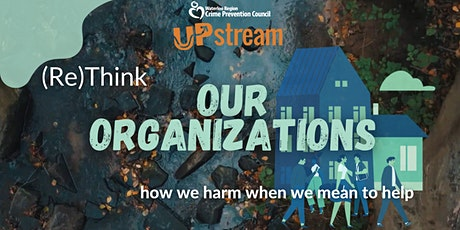 (Re)Think Our Organizations: How we harm when we mean to help tickets