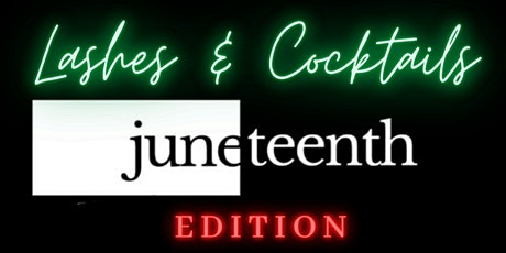Lashes & Cocktails Juneteenth Edition tickets