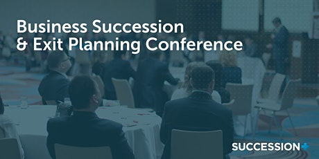 Business Succession & Exit Planning Conference tickets