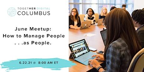 Columbus  Together Digital June Meetup |  Managing People. . . as People tickets