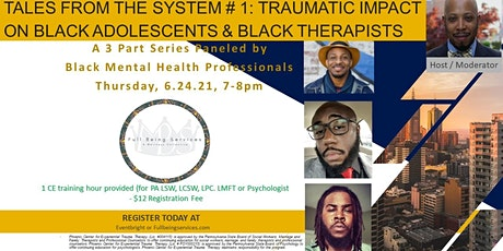 TALES FROM THE SYSTEM #1: TRAUMATIC IMPACT ON BLACK ADOLESCENTS & THERAPIST tickets