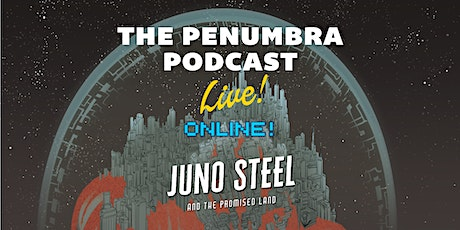 The Penumbra Podcast Live: Juno Steel & the Promised Land — Part B (Jun 27) Tickets