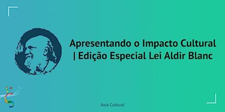 Apresentando o Impacto Cultural | Edição Especial Lei Aldir Blanc ingressos