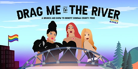 DRAG ME TO THE RIVER- A  Brunch & Show  to Benefit Sonoma County Pride tickets