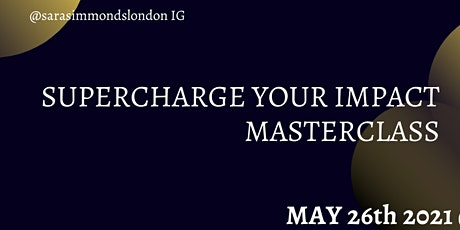 SUPERCHARGE YOUR IMPACT MASTERCLASS tickets