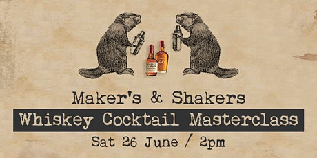 Maker's & Shakers Whiskey Cocktail Masterclass   26 June tickets