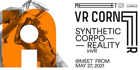 VR Corner | Synthetic Corpo-Reality biglietti