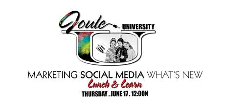 Joule U . Lunch + Learn . Marketing Series SOCIAL MEDIA  What's New tickets