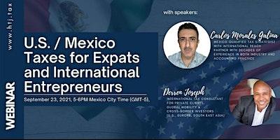 (WEBINAR) U.S./MEXICO TAXES FOR EXPATS  AND INTERNATIONAL ENTREPRENEURS