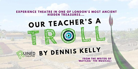 Our Teacher's a Troll by Dennis Kelly at Lesnes Abbey Ruins tickets