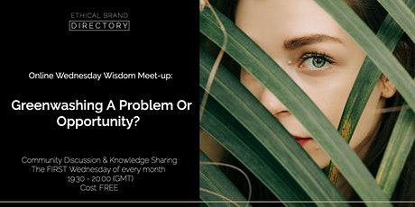 Greenwashing A Problem Or Opportunity? - Wednesday Wisdom Discussion tickets