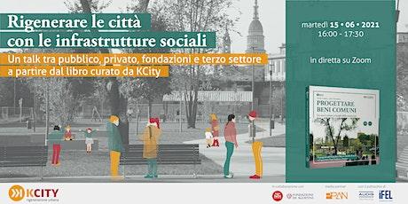 Rigenerare la città con le infrastrutture sociali biglietti