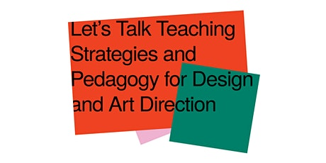 Let's Talk Teaching Strategies and Pedagogy for Design and Art Direction tickets