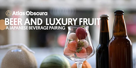 Beer and Luxury Fruit: A Japanese Beverage Pairing tickets