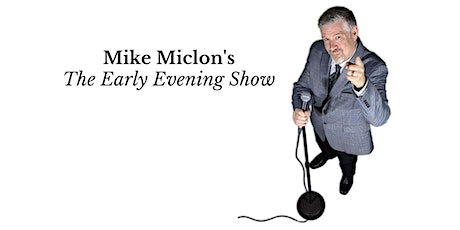 Mike Miclon's The Early Evening Show tickets
