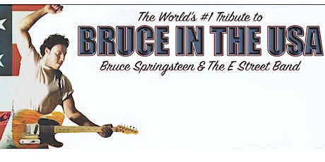 Bruce In The USA - A Tribute To Bruce Springsteen & The E Street Band tickets