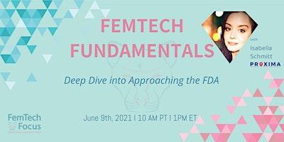 6/9 FemTech Fundamentals: Deep Dive into Approaching the FDA