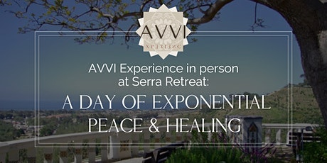 AVVI Experience at Serra Retreat: A Day of Exponential Peace & Healing tickets