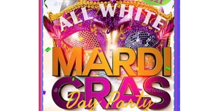 """MARDI GRAS Day Party """"ALL WHITE """" tickets"""