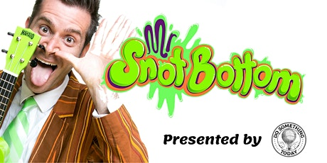 Mr Snot Bottom Presented by Do Something Today tickets