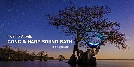 Floating Angelic GONG & HARP SOUND BATH in a hammock tickets
